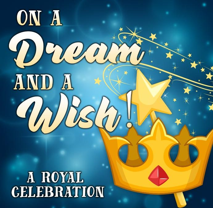 On a Dream & A Wish - A Royal Celebration